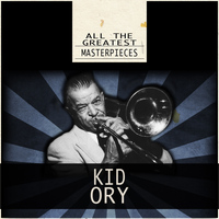 Kid Ory - All the Greatest Masterpieces