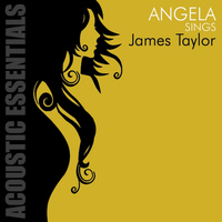 Angela - Acoustic Essentials: Angela Sings James Taylor