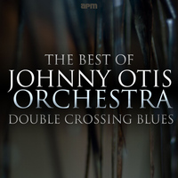 Johnny Otis - Double Crossing Blues - The Best of Johnny Otis