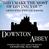 "Dominik Hauser - Did I Make the Most of Loving You? (From ""Downton Abbey"") - Ringtone"