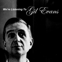 Gil Evans - We're Listening to Gil Evans