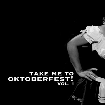 Various Artists - Take Me To Oktoberfest! Vol. 1