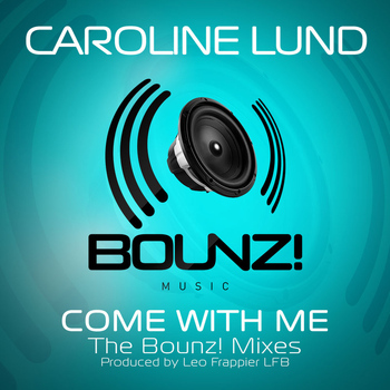 Caroline Lund - Come with Me (Bounz! Mixes)