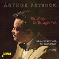 Arthur Prysock - They All Say I'm the Biggest Fool - The Complete Recordings with Buddy Johnson, 1946 - 1952