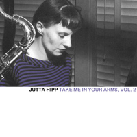 Jutta Hipp - Take Me in Your Arms, Vol. 2