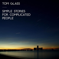 Tom Glass - Simple Stories For Complicated People