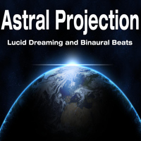 Astral Projection - Astral Projection: Lucid Dreaming and Binaural Beats