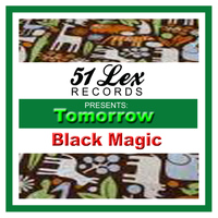 Black Magic - 51 Lex Presents Tomorrow