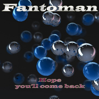 Fantoman - Hope You'll Come Back