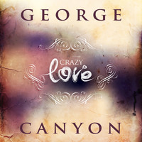 George Canyon - Crazy Love