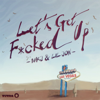 MAKJ & Lil Jon - Let's Get F*cked Up (Explicit)