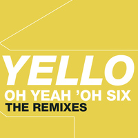 Yello - Oh Yeah 'Oh Six - The Remixes