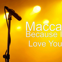 Macca - Because I Love You