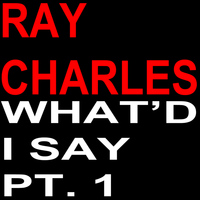 Ray Charles - What'd I Say Pt. 1