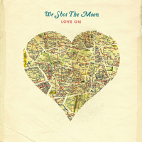 We Shot the Moon - Love On