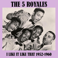 The 5 Royales - I Like It Like That 1952-1960