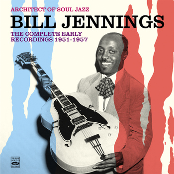 Bill Jennings - Architect of Soul Jazz Bill Jennings. The Complete Early Recordings 1951-1957