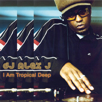 DJ Alex J - I Am Tropical Deep