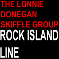 The Lonnie Donegan Skiffle Group - Rock Island Line