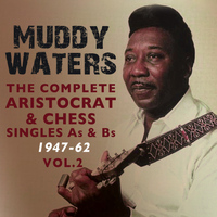 Muddy Waters - The Complete Aristocrat & Chess Singles As & BS 1947-62, Vol. 2