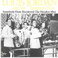 Louis Jordan & His Tympany Five - Somebody Done Hoodooed the Hoodoo Man