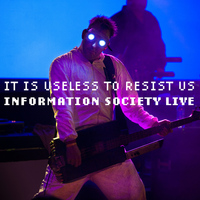 Information Society - It Is Useless to Resist Us: Information Society Live