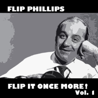 Flip Phillips - Flip It Once More!, Vol. 1