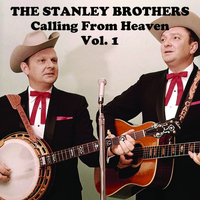 The Stanley Brothers - Calling from Heaven, Vol. 1