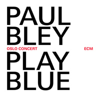 Paul Bley - Play Blue - Oslo Concert (Live At Oslo Jazz Festival / 2008)