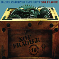 Bachman-Turner Overdrive - Not Fragile: 40th Anniversary Edition