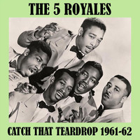 The 5 Royales - Catch That Teardrop 1961-62