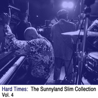 Sunnyland Slim - Hard Times: The Sunnyland Slim Collection, Vol. 4