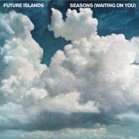 Future Islands - Seasons (Waiting On You)