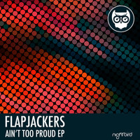 Flapjackers - Ain't Too Proud EP