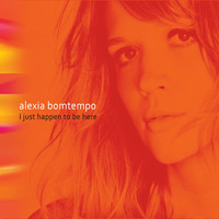 Alexia Bomtempo - I Just Happen To Be Here