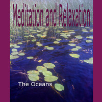 The Oceans - Meditation and Relaxation