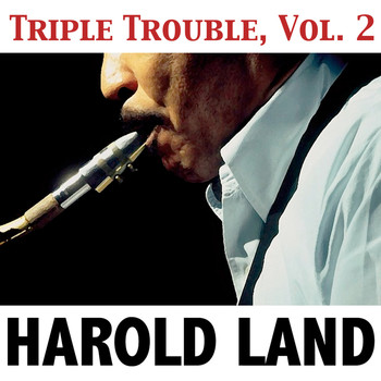 Harold Land - Triple Trouble, Vol. 2