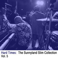 Sunnyland Slim - Hard Times: The Sunnyland Slim Collection, Vol. 5