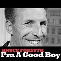 Bruce Forsyth - I'm a Good Boy
