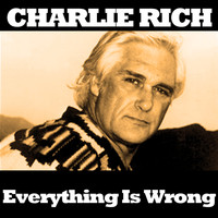Charlie Rich - Everything Is Wrong