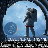 Subliminal Insane - Statements Of A Madman Astronaut