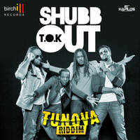 T.O.K - Shubb Out