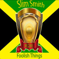 Slim Smith - Foolish Things