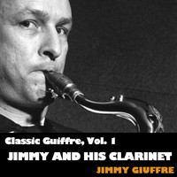 Jimmy Guiffre - Classic Guiffre, Vol. 1: Jimmy and His Clarinet