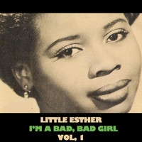 Little Esther - I'm a Bad, Bad Girl, Vol. 1