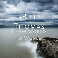 Bill Thomas - From World to World
