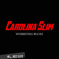 Carolina Slim - Worrying Blues