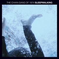 The Chain Gang Of 1974 - Sleepwalking