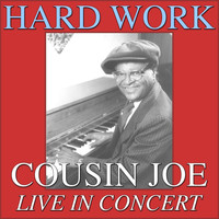 Cousin Joe - Hard Work- Cousin Joe Live In Concert