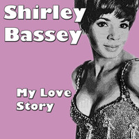 Shirley Bassey - My Love Story